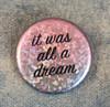 It Was All a Dream Holographic Button Pin Flair - Wildflower Co