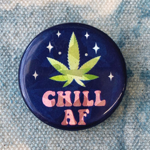 Chill AF Weed Button Pin Holographic Flair - Wildflower Co