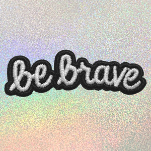be brave Current Mood B&W Phrase Quote Patches - Emroidered Iron On Patch Applique Patch for Jacket - ALL Updated June 19 - Wildflower + Co. - Page 1 (3)