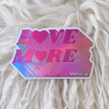 Love More Sticker - Holographic Vinyl Stickers - Kind Positivity - BRIGHT - Wildflower + Co (17)