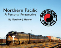 Northern Pacific ‰ÛÒ A Personal Perspective (Softcover) by Matt Herson