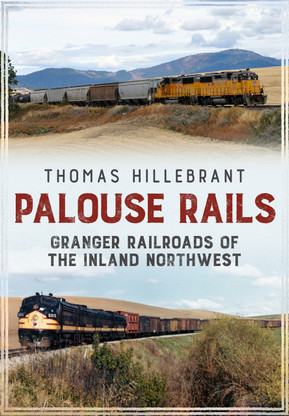 Palouse Rails: Granger Railroads of the Inland Northwest