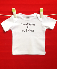 BABY TEE - TOOTHLESS & RUTHLESS