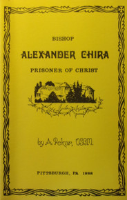 Bishop Alexander Chira:  Prisoner of Christ by A. Pekar, O.S.B.M.