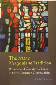 The Mary Magdalene Tradition:  Witness and Counter-Witness in Early Christian Communities by Holly E. Hearon