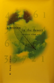 A Season In The Desert: Making Time Holy by W. Paul Jones