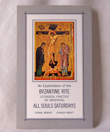 #6 An Explanation of the Byzantine Rite Liturgical Practice of Observing All Souls Saturdays