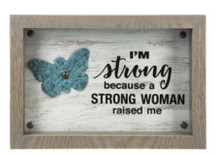 I'm a strong woman because a strong woman raised me.