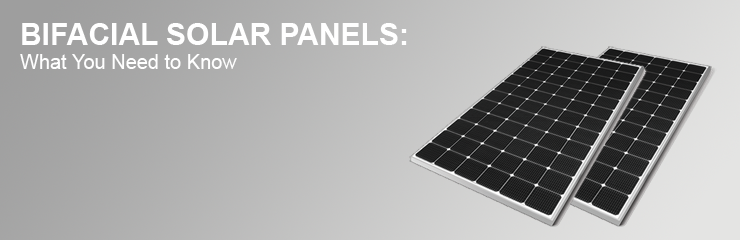 Bifacial Solar Panels: What You Need to Know