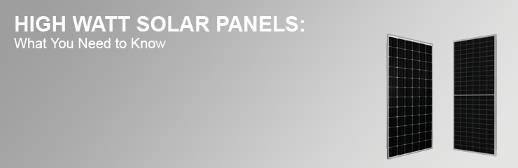 High Watt Solar Panels: What You Need to Know