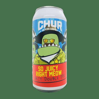 Chur So Juicy Right Meow Hazy Double IPA