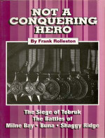 Not a Conquering Hero: The Siege of Tobruk, Battles of Milne Bay, Buna, Shaggy Ridge