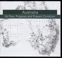 Australia: Its Rise, Progress and Present Condition