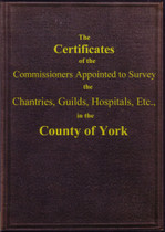 Survey the Chantries, Guilds, Hospitals, etc. in the County of York