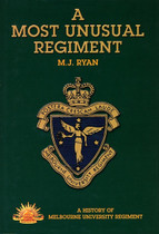 A Most Unusual Regiment: A History of Melbourne University Regiment