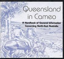 Queensland in Cameo: A Handbook of General Information Concerning North-East Australia