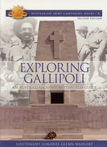 Australian Army Campaign Series No. 4: Exploring Gallipoli: An Australian Army Battlefield Guide