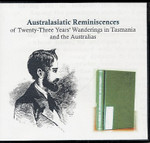 Australasiatic Reminiscences of Twenty-three Years' Wanderings in Tasmania and the Australias