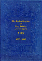 Yorkshire Parish Registers: Goodramgate, York, Holy Trinity 1573-1812