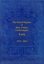 Yorkshire Parish Registers: Goodramgate, York, Holy Trinity 1573-1812