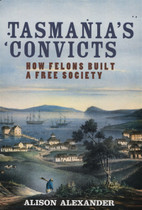 Tasmania's Convicts: How Felons Built a Free Society (softcover)