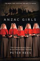 Anzac Girls: The Extraordinary Story of our World War 1 Nurses