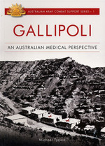 Australian Army Combat Series No. 1: Gallipoli, An Australian Medical Perspective