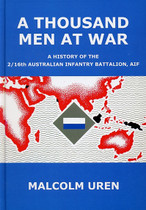 A Thousand Men at War: A History of the 2/16th Australian Infantry Battalion, AIF