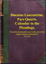 Calendar to the Pleadings (Ducatus Lancastrle Pars Quarta) c.1572-1603