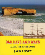 Old Days and Ways Along the South Coast, Victoria: Tales From the Surf and Shipwreck Coasts