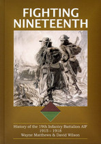 Fighting Nineteenth: History of the 19th Infantry Battalion AIF 1915-1918