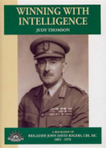 Winning with Intelligence: A Biography of Brigadier John David Rogers, CBE, MC, 1895-1978