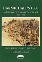 Carmichael's 1000, A History of the 36th Battalion AIF 1916-1918: Their Triumphs and Their Trials