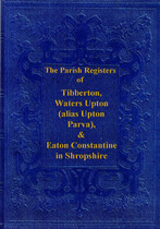 Shropshire Parish Registers: Tibberton, Waters Upton and Eaton Constantine 1547-1812