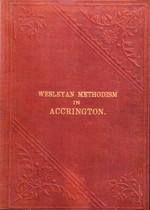 The Rise and Progress of Wesleyan Methodism in Accrington and the Neighbourhood, Lancashire