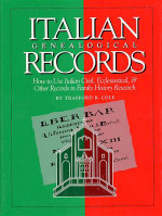 Italian Genealogical Records: How to Use Italian Civil, Ecclesiastical and Other Records in Family History Research