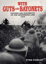 With Guts and Bayonets: Diggers and Doughboys on the Hindenburg Line 1918