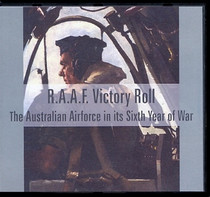 RAAF Victory Roll: The Royal Australian Airforce in its Sixth Year of War