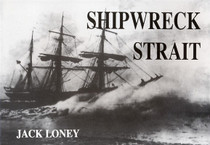 Shipwreck Strait: An Illustrated History of Shipwrecks, Collisions and Fires in Bass Strait From 1797