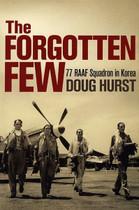 The Forgotten Few: 77 RAAF Squadron in Korea