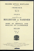 Index to Particular Register of Sasines for Shire of Berwick and Bailinary of Lauderdale 1617-1780 Vol. 1 A-H