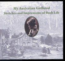 My Australian Girlhood: Sketches and Impressions of Bush Life