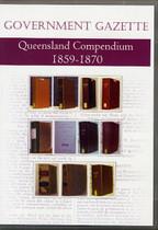 Queensland Government Gazette Compendium 1859-1870