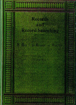 Records and Record Searching, A Guide to the Genealogist and Topographer