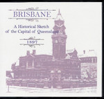 Brisbane: A Historical Sketch of the Capital of Queensland 1897