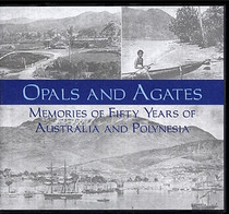 Opals and Agates: Memories of Fifty Years of Australia and Polynesia