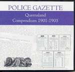 Queensland Police Gazette Compendium 1901-1905