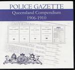 Queensland Police Gazette Compendium 1906-1910