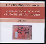 Greater Brisbane Area Alphabetical Index of Changed Street Names c1940s