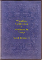 Durham Parish Registers: Whorlton 1626-1812, Castle Eden 1661-1812 and Middleton St George 1616-1812
